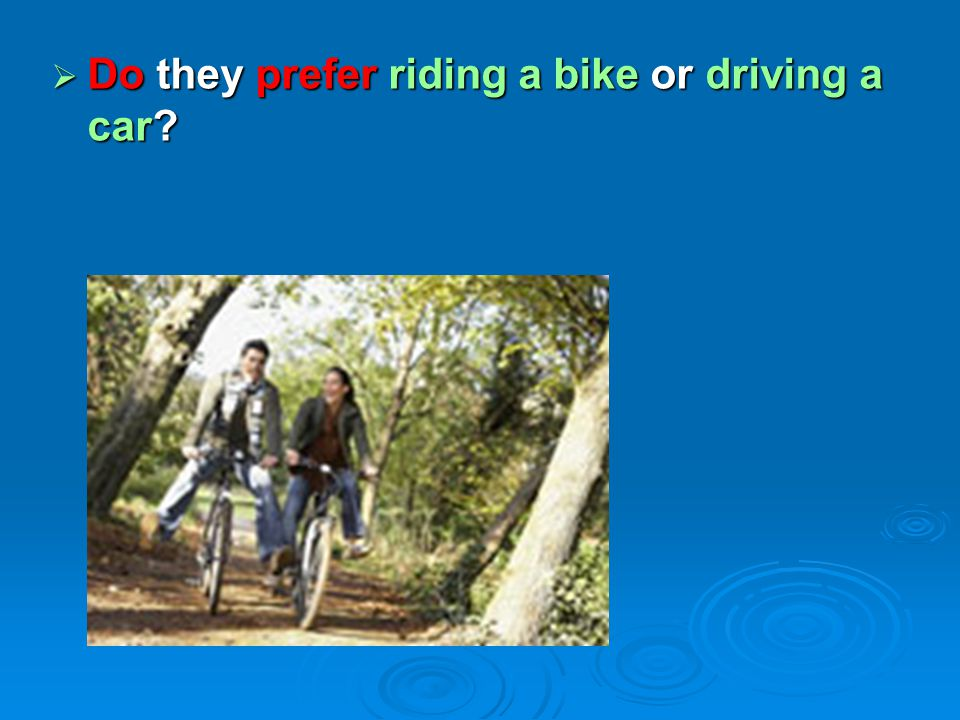 Do they prefer riding a bike or driving a car