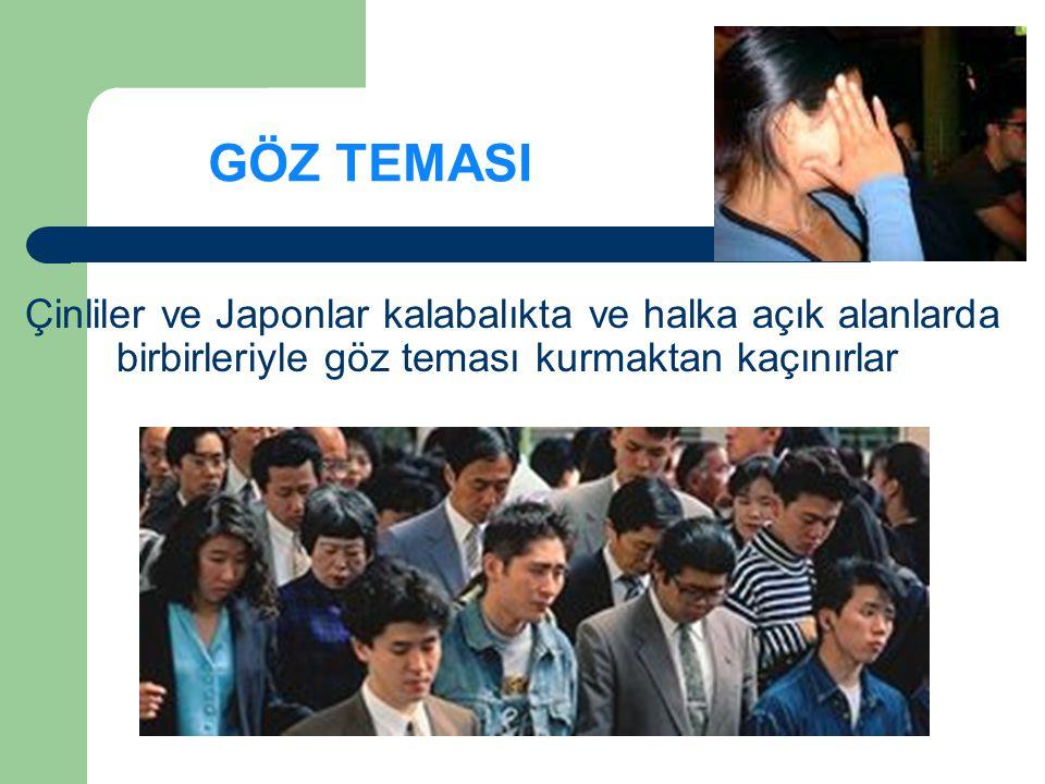 GÖZ TEMASI Çinliler ve Japonlar kalabalıkta ve halka açık alanlarda birbirleriyle göz teması kurmaktan kaçınırlar.