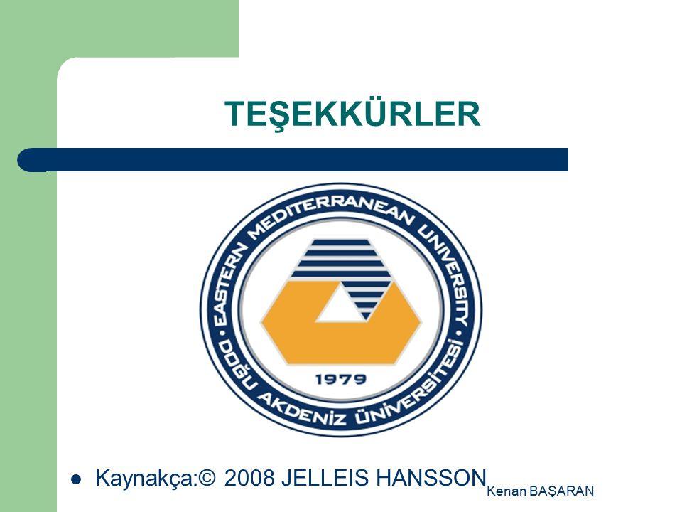 TEŞEKKÜRLER Kaynakça:© 2008 JELLEIS HANSSON Kenan BAŞARAN
