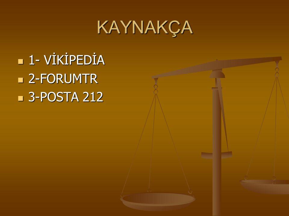 KAYNAKÇA 1- VİKİPEDİA 2-FORUMTR 3-POSTA 212