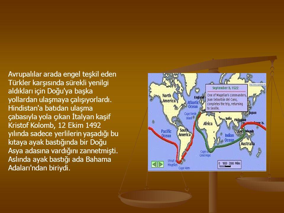 Avrupalılar arada engel teşkil eden Türkler karşısında sürekli yenilgi aldıkları için Doğu ya başka yollardan ulaşmaya çalışıyorlardı.