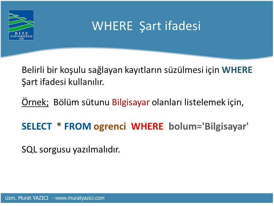 WHERE Şart ifadesi Belirli bir koşulu sağlayan kayıtların süzülmesi için WHERE Şart ifadesi kullanılır.