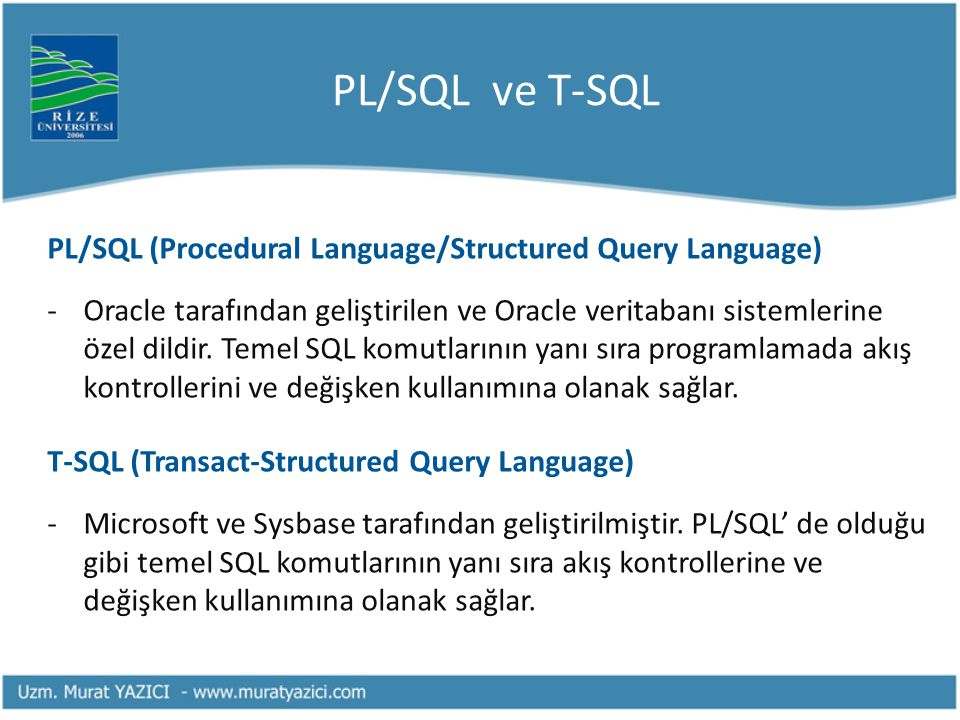 PL/SQL ve T-SQL PL/SQL (Procedural Language/Structured Query Language)