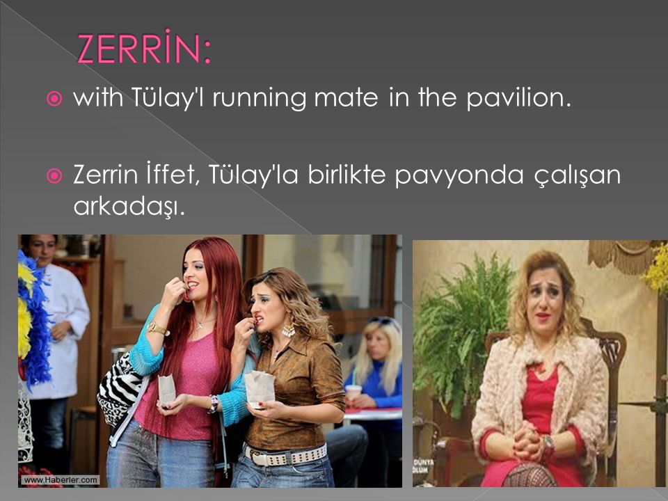 ZERRİN: with Tülay l running mate in the pavilion.