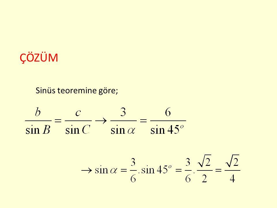 ÇÖZÜM Sinüs teoremine göre;