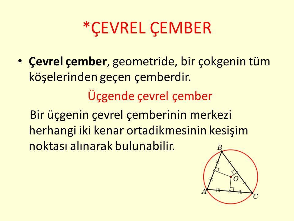 *ÇEVREL ÇEMBER Çevrel çember, geometride, bir çokgenin tüm köşelerinden geçen çemberdir. Üçgende çevrel çember.