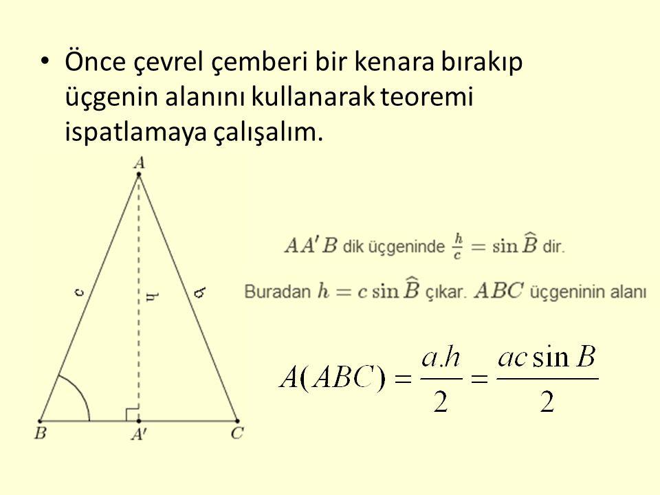 Önce çevrel çemberi bir kenara bırakıp üçgenin alanını kullanarak teoremi ispatlamaya çalışalım.