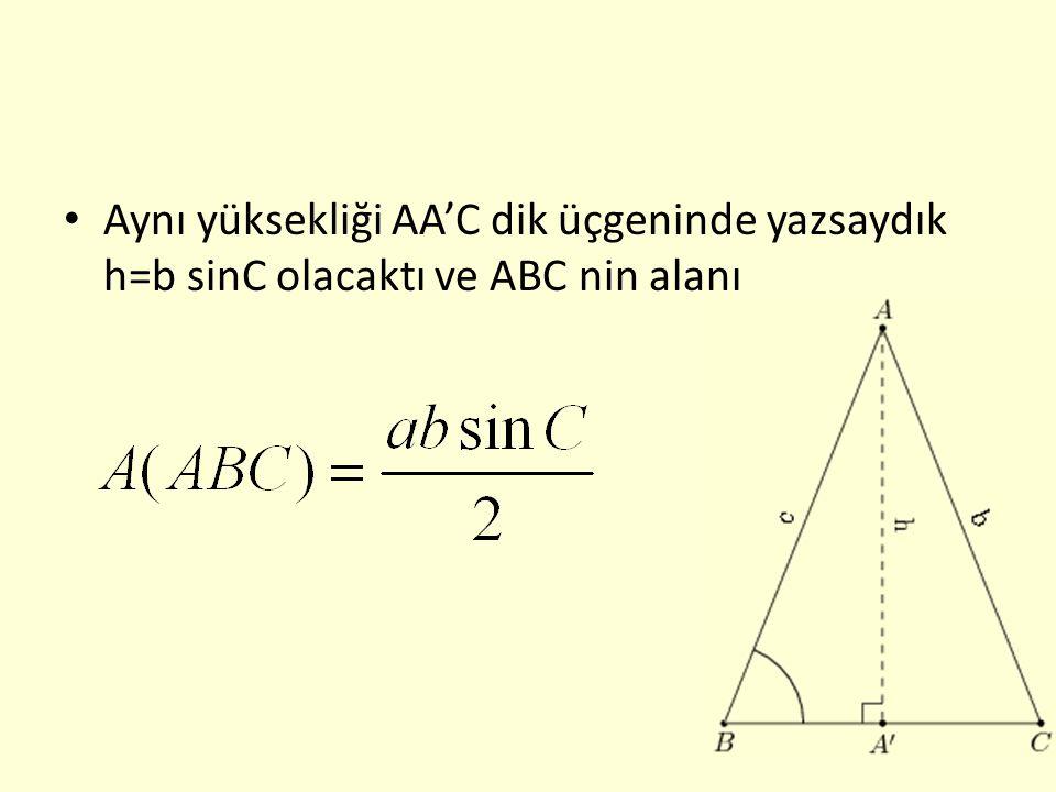 Aynı yüksekliği AA'C dik üçgeninde yazsaydık h=b sinC olacaktı ve ABC nin alanı