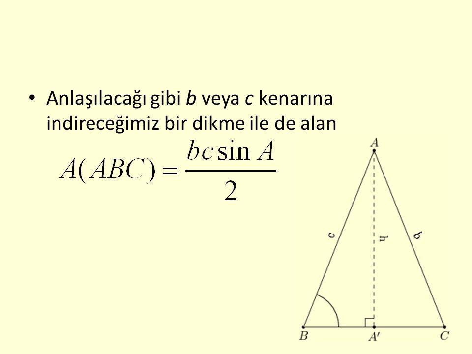 Anlaşılacağı gibi b veya c kenarına indireceğimiz bir dikme ile de alan
