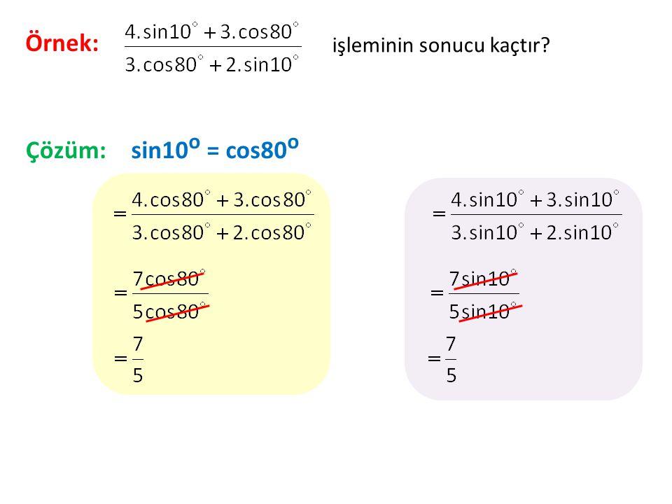 Örnek: işleminin sonucu kaçtır Çözüm: sin10o = cos80o
