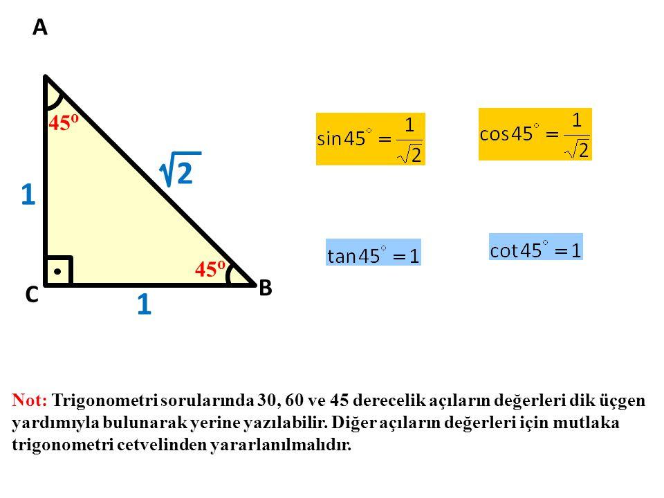 A 45o. 2. 1. 45o. B. C. 1. Not: Trigonometri sorularında 30, 60 ve 45 derecelik açıların değerleri dik üçgen.