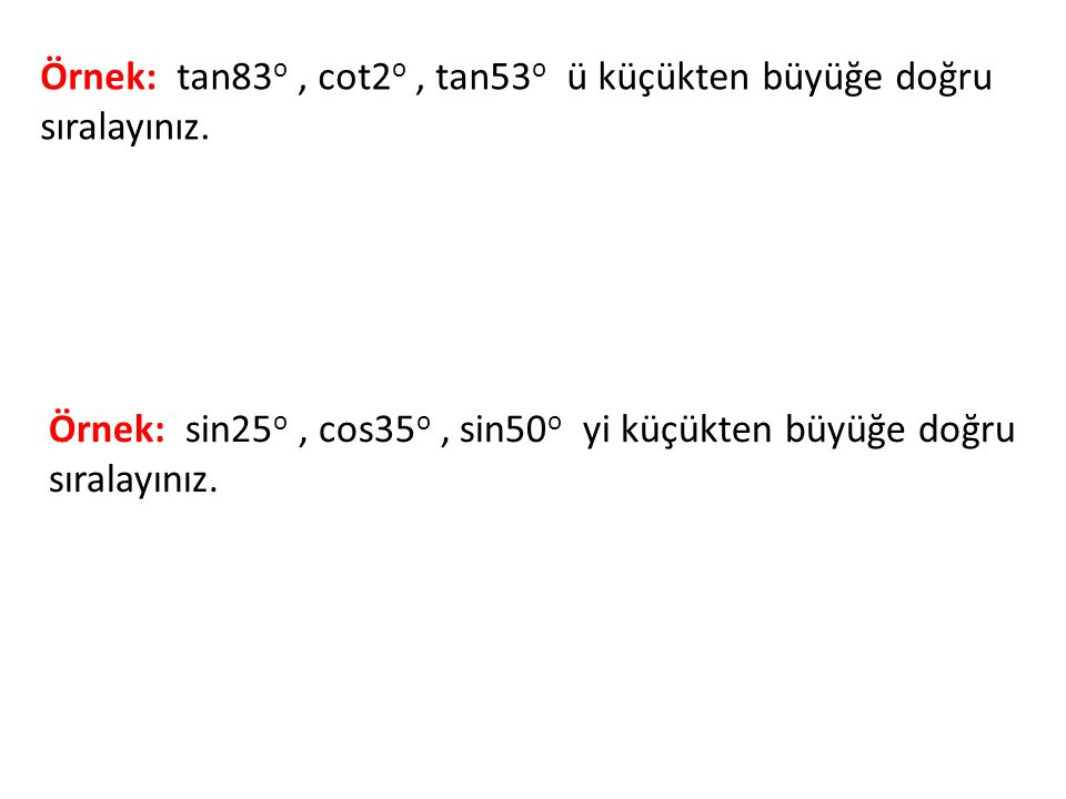 Örnek: tan83o , cot2o , tan53o ü küçükten büyüğe doğru