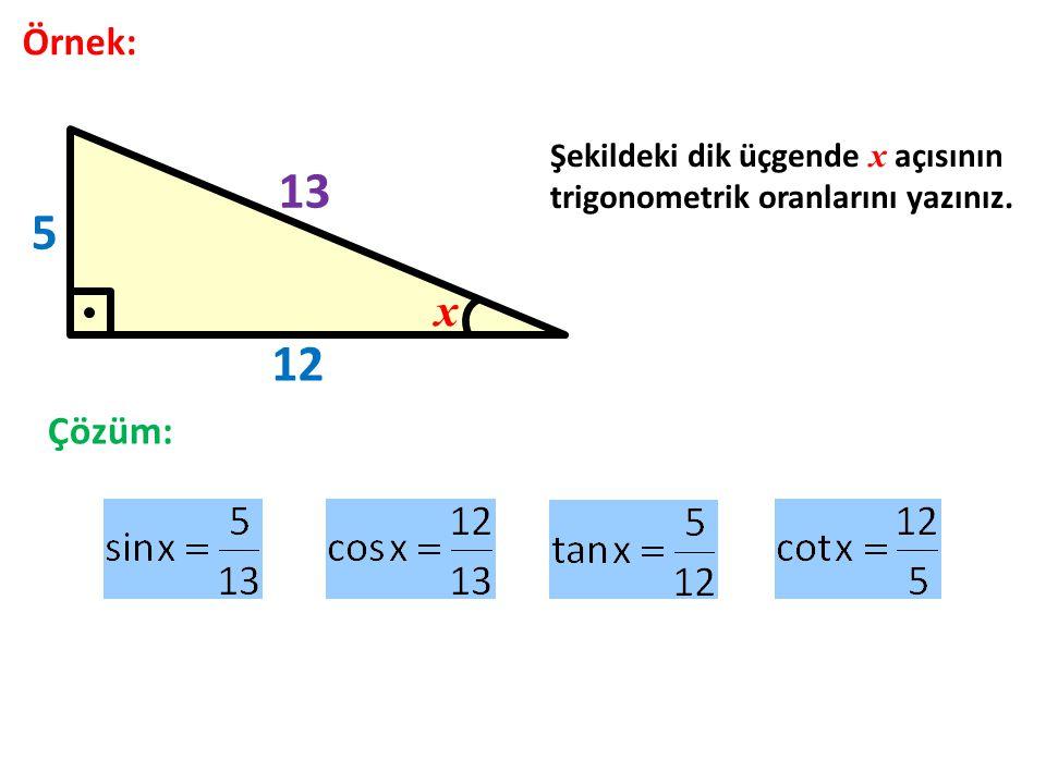 13 5 12 x Örnek: Çözüm: Şekildeki dik üçgende x açısının