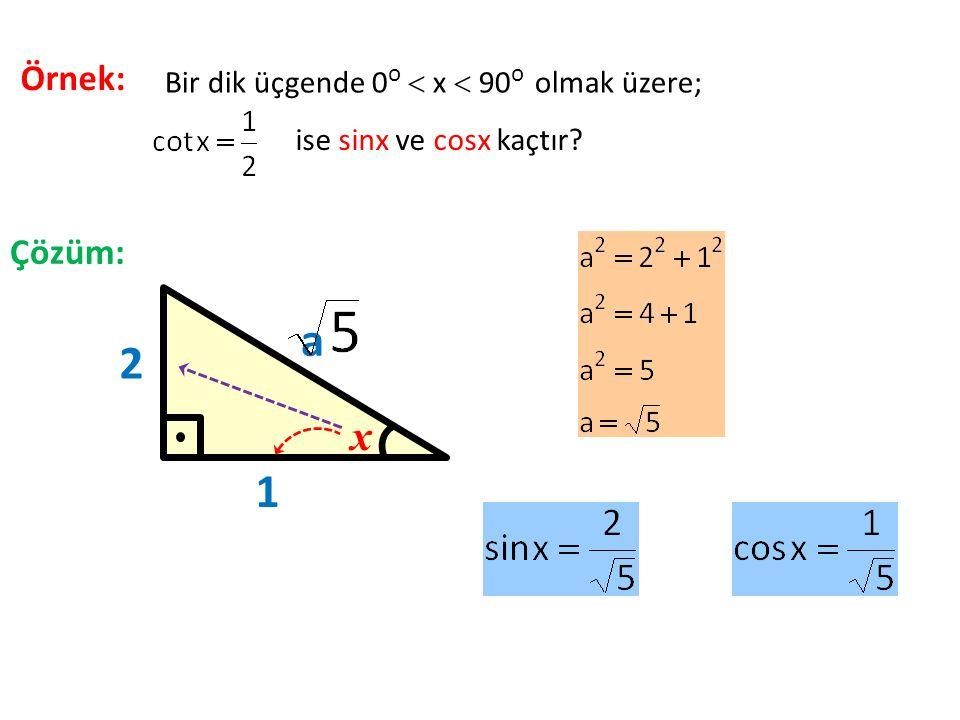 a 2 1 x Örnek: Çözüm: Bir dik üçgende 0o  x  90o olmak üzere;
