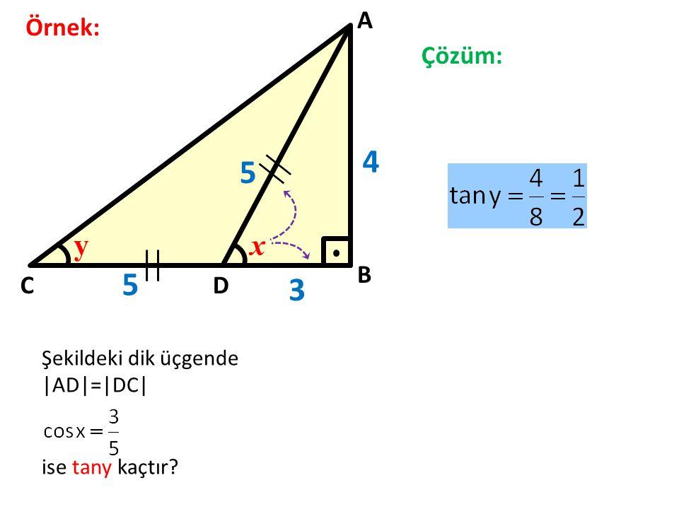 4 5 5 3 y x A Örnek: Çözüm: B C D Şekildeki dik üçgende |AD|=|DC|