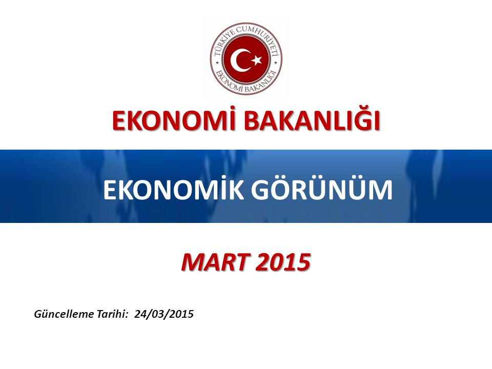 EKONOMİK GÖRÜNÜM MART 2015 Güncelleme Tarihi: 24/03/2015