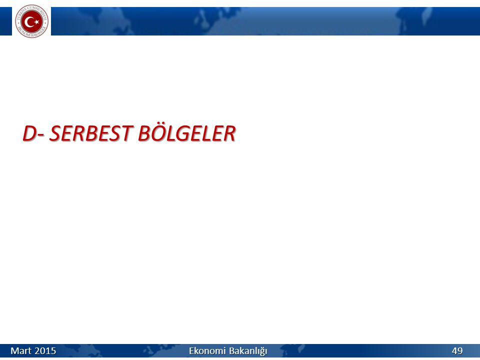 D- SERBEST BÖLGELER Mart 2015 Ekonomi Bakanlığı.