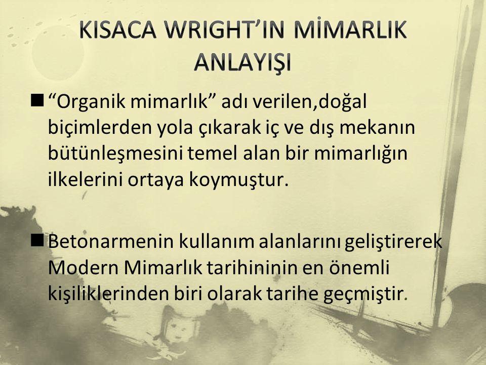 KISACA WRIGHT'IN MİMARLIK ANLAYIŞI