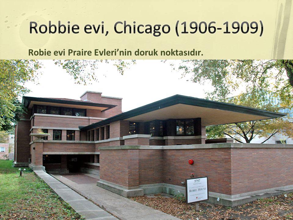 Robbie evi, Chicago (1906-1909) Robie evi Praire Evleri'nin doruk noktasıdır.