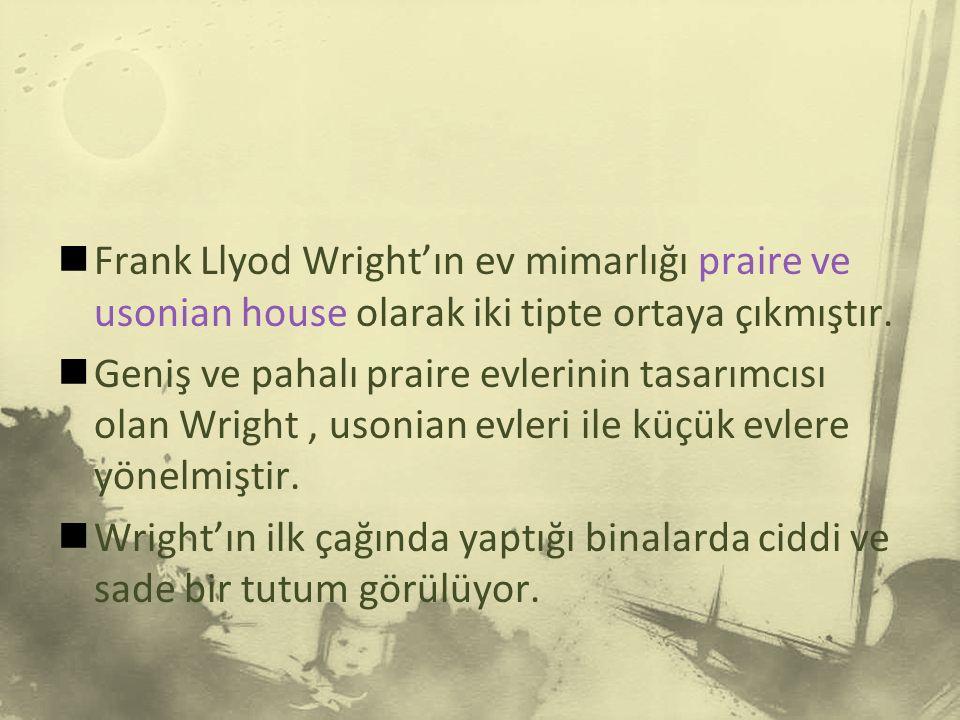 Frank Llyod Wright'ın ev mimarlığı praire ve usonian house olarak iki tipte ortaya çıkmıştır.