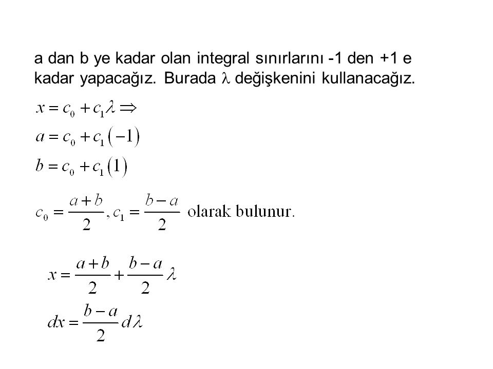 a dan b ye kadar olan integral sınırlarını -1 den +1 e kadar yapacağız
