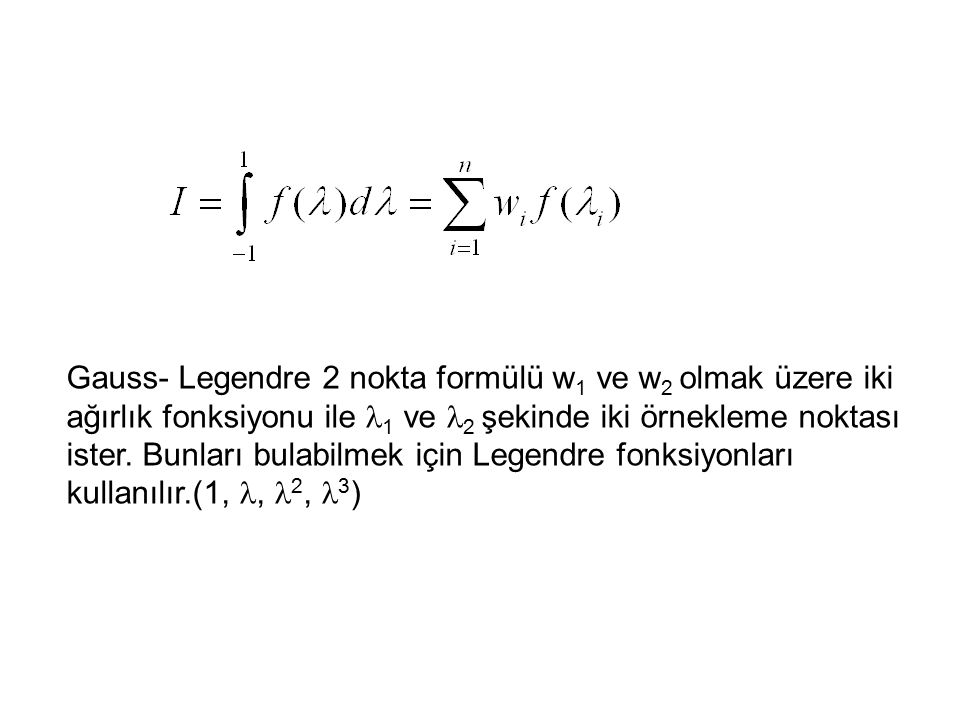 Gauss- Legendre 2 nokta formülü w1 ve w2 olmak üzere iki ağırlık fonksiyonu ile 1 ve 2 şekinde iki örnekleme noktası ister.