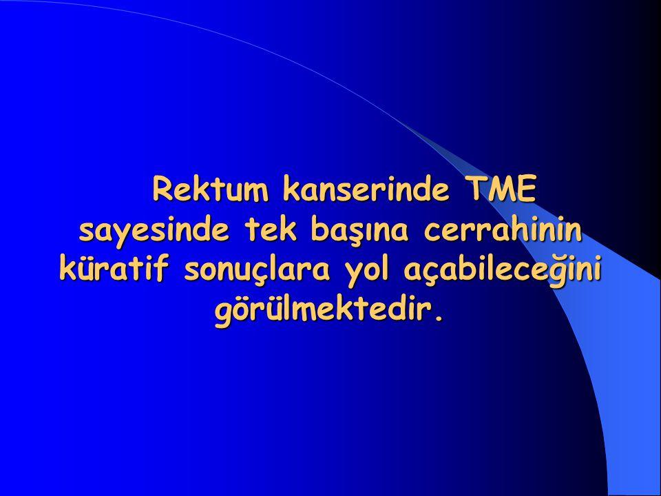 Rektum kanserinde TME sayesinde tek başına cerrahinin küratif sonuçlara yol açabileceğini görülmektedir.