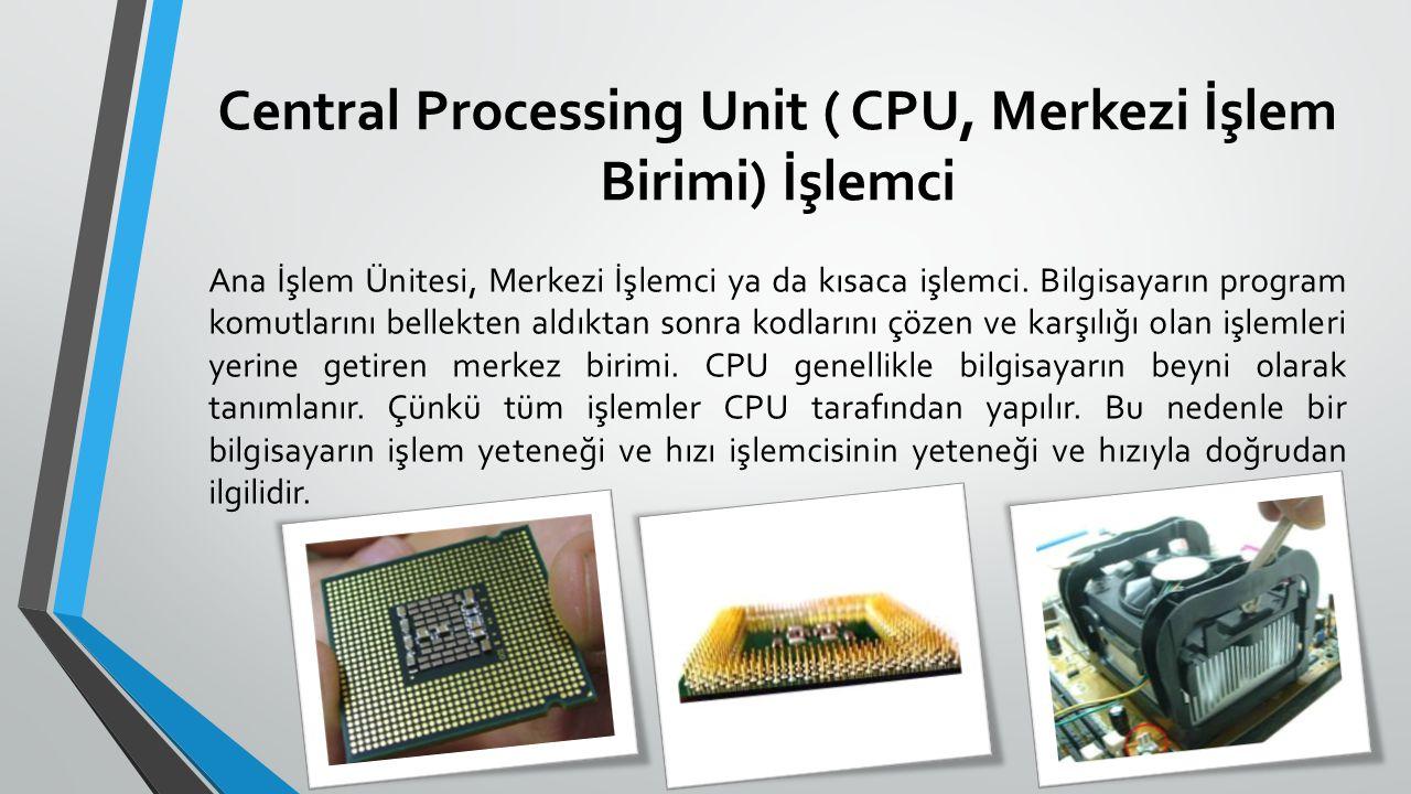 Central Processing Unit ( CPU, Merkezi İşlem Birimi) İşlemci