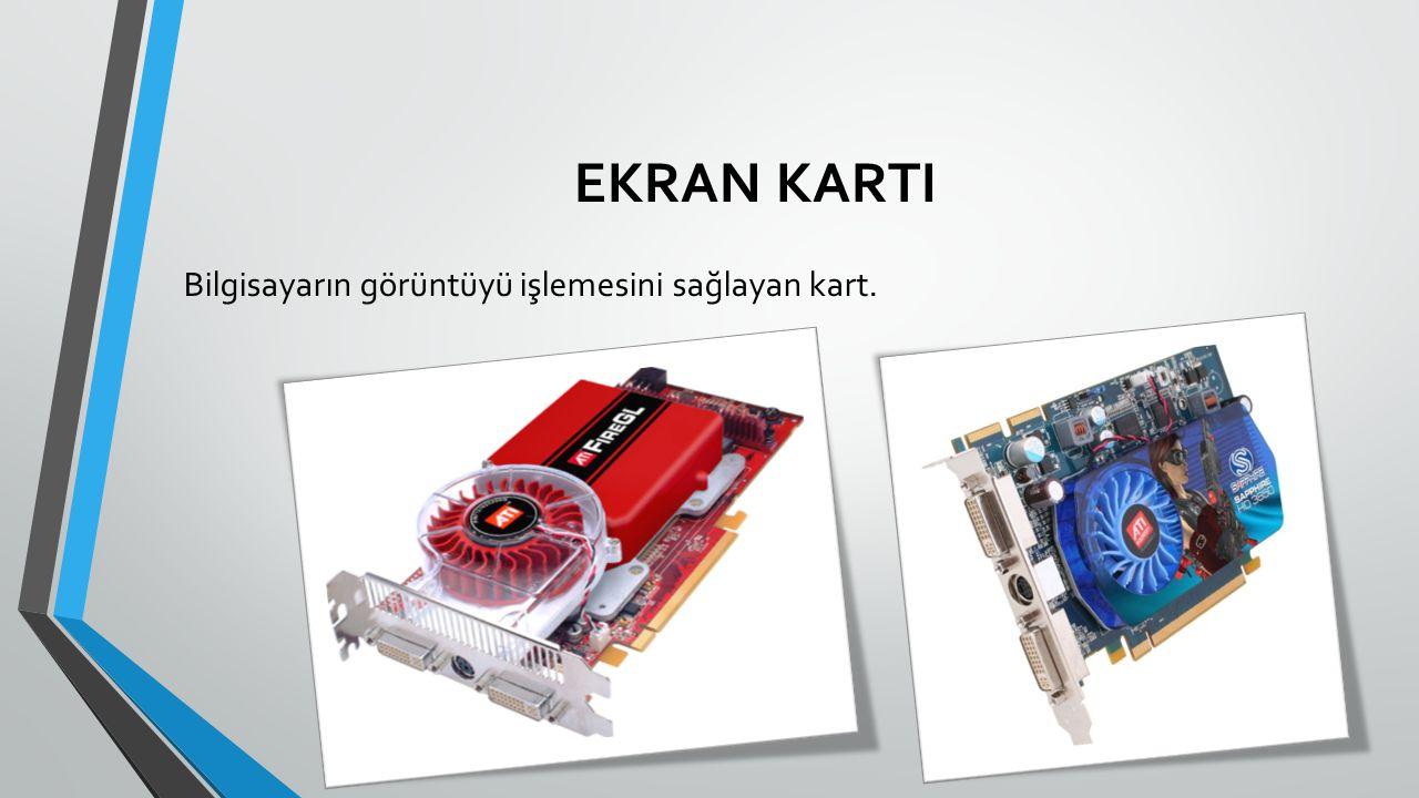 EKRAN KARTI Bilgisayarın görüntüyü işlemesini sağlayan kart.