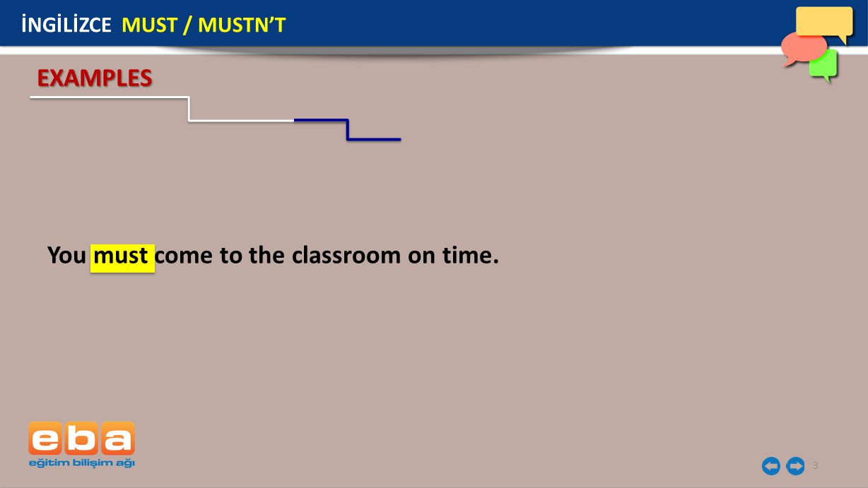 You must come to the classroom on time.