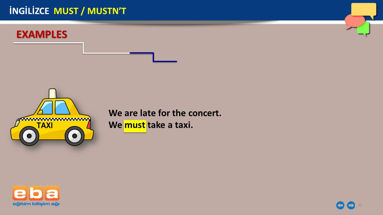 EXAMPLES İNGİLİZCE MUST / MUSTN'T We are late for the concert.