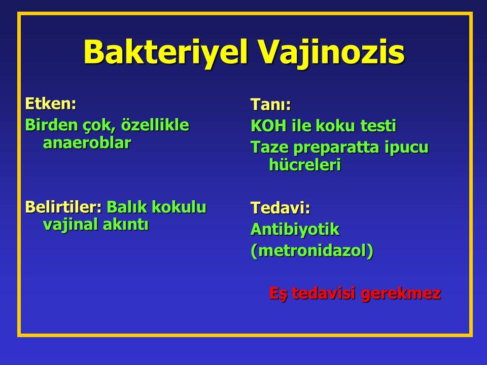 Bakteriyel Vajinozis Etken: Tanı: Birden çok, özellikle anaeroblar