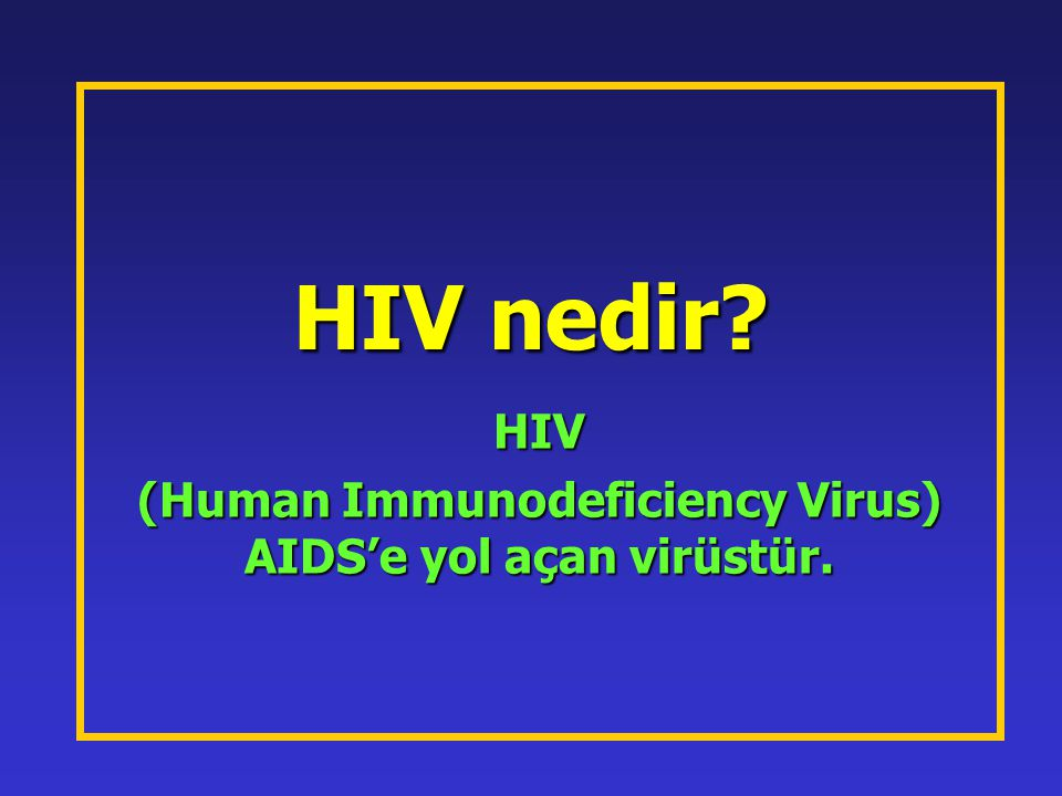 HIV (Human Immunodeficiency Virus) AIDS'e yol açan virüstür.