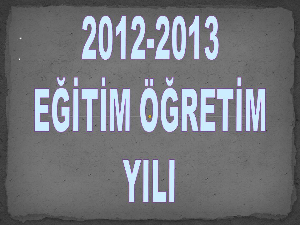 . 2012-2013 EĞİTİM ÖĞRETİM YILI .