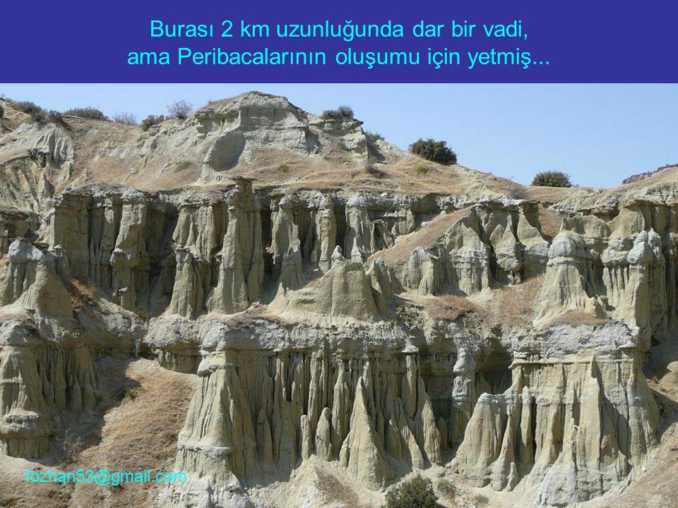 Burası 2 km uzunluğunda dar bir vadi, ama Peribacalarının oluşumu için yetmiş...