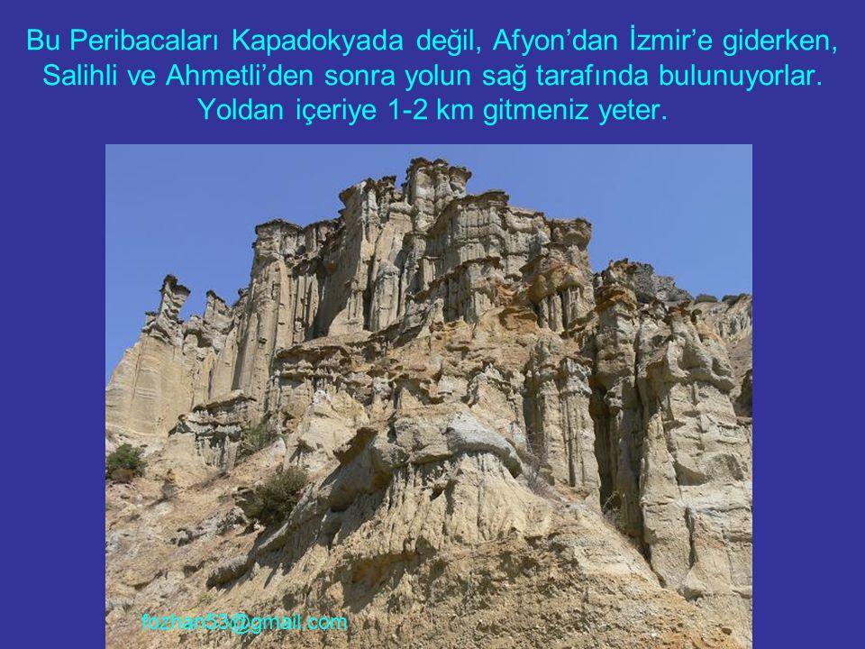 Bu Peribacaları Kapadokyada değil, Afyon'dan İzmir'e giderken, Salihli ve Ahmetli'den sonra yolun sağ tarafında bulunuyorlar. Yoldan içeriye 1-2 km gitmeniz yeter.