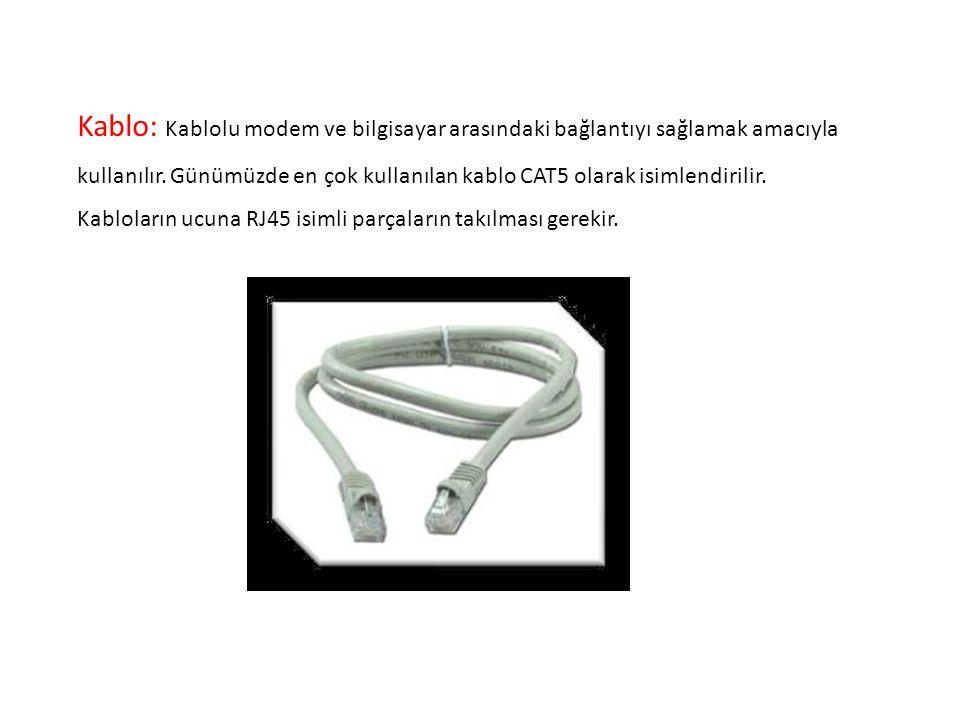 Kablo: Kablolu modem ve bilgisayar arasındaki bağlantıyı sağlamak amacıyla kullanılır.