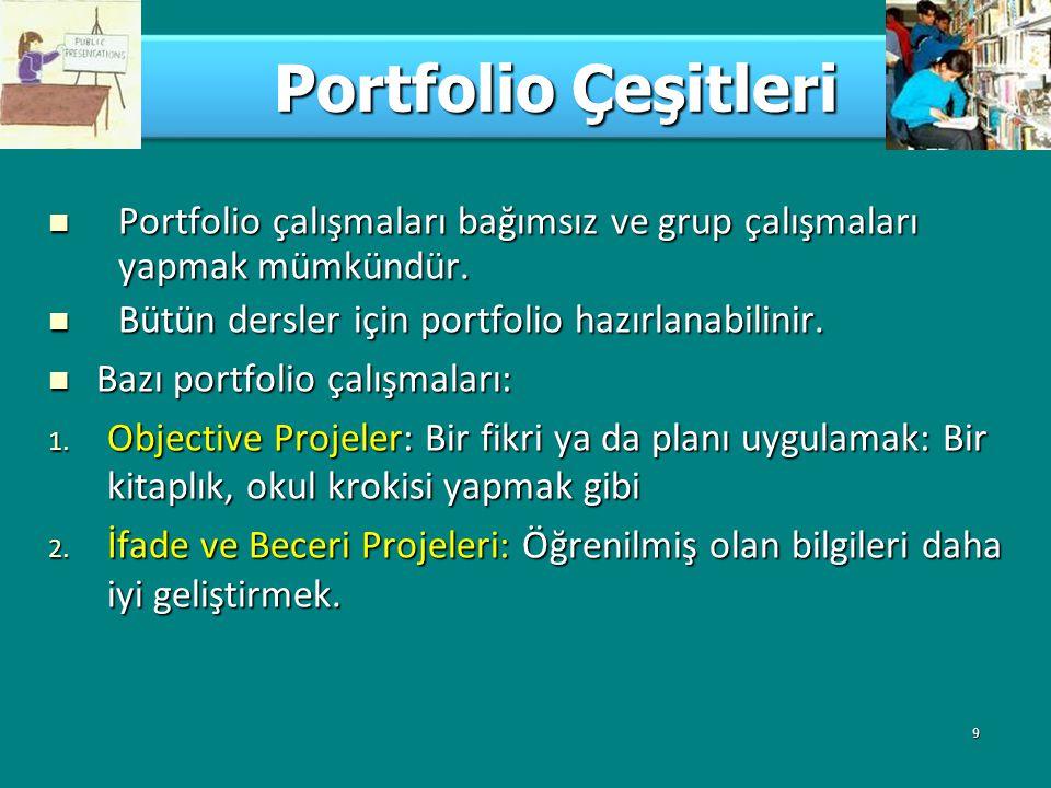Portfolio Çeşitleri Portfolio çalışmaları bağımsız ve grup çalışmaları yapmak mümkündür. Bütün dersler için portfolio hazırlanabilinir.