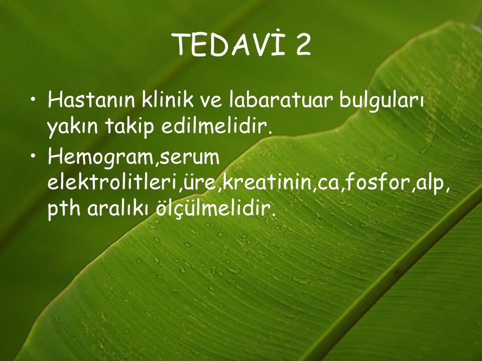 TEDAVİ 2 Hastanın klinik ve labaratuar bulguları yakın takip edilmelidir.