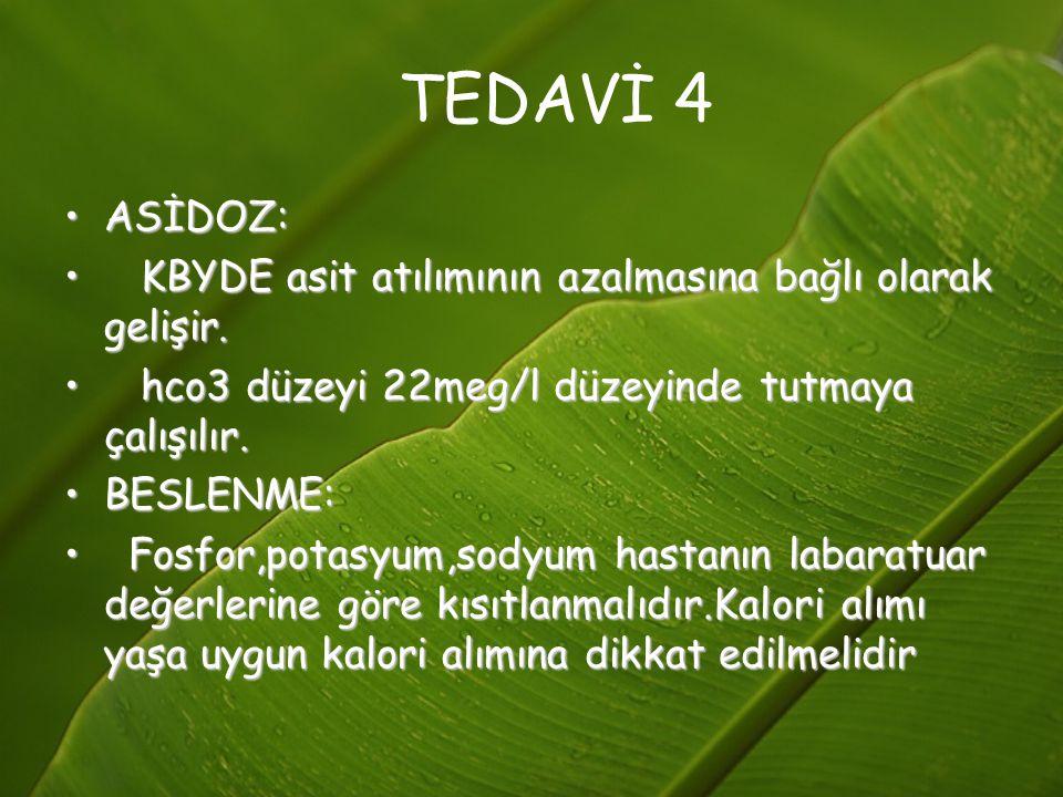 TEDAVİ 4 ASİDOZ: KBYDE asit atılımının azalmasına bağlı olarak gelişir. hco3 düzeyi 22meg/l düzeyinde tutmaya çalışılır.