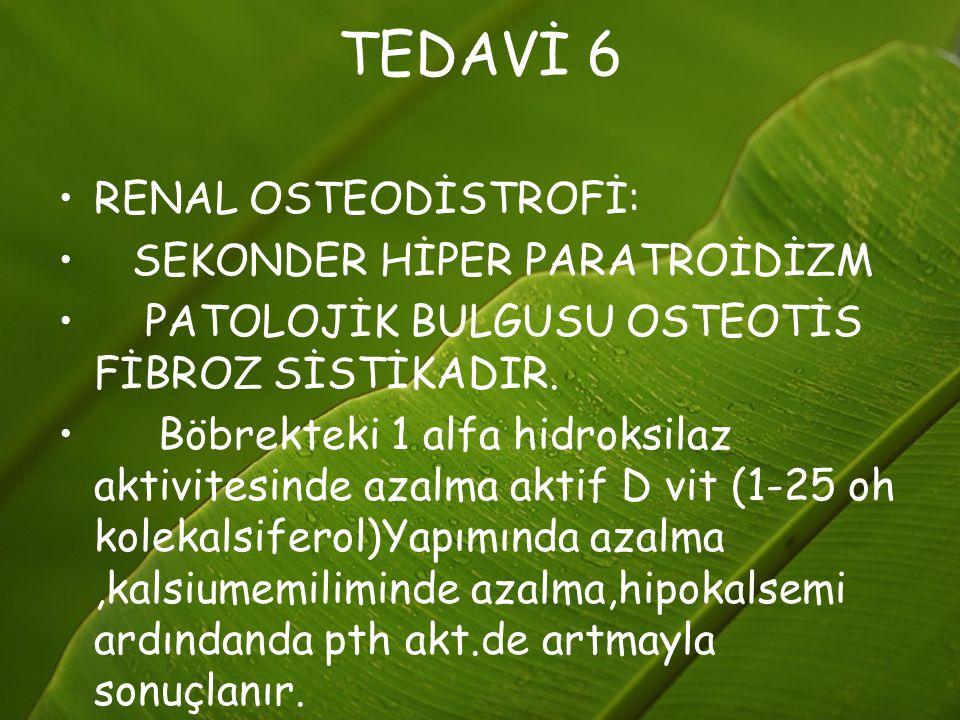 TEDAVİ 6 RENAL OSTEODİSTROFİ: SEKONDER HİPER PARATROİDİZM