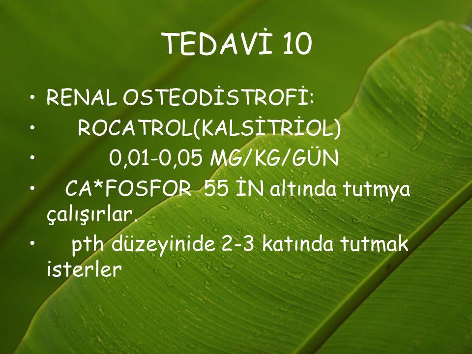 TEDAVİ 10 RENAL OSTEODİSTROFİ: ROCATROL(KALSİTRİOL)