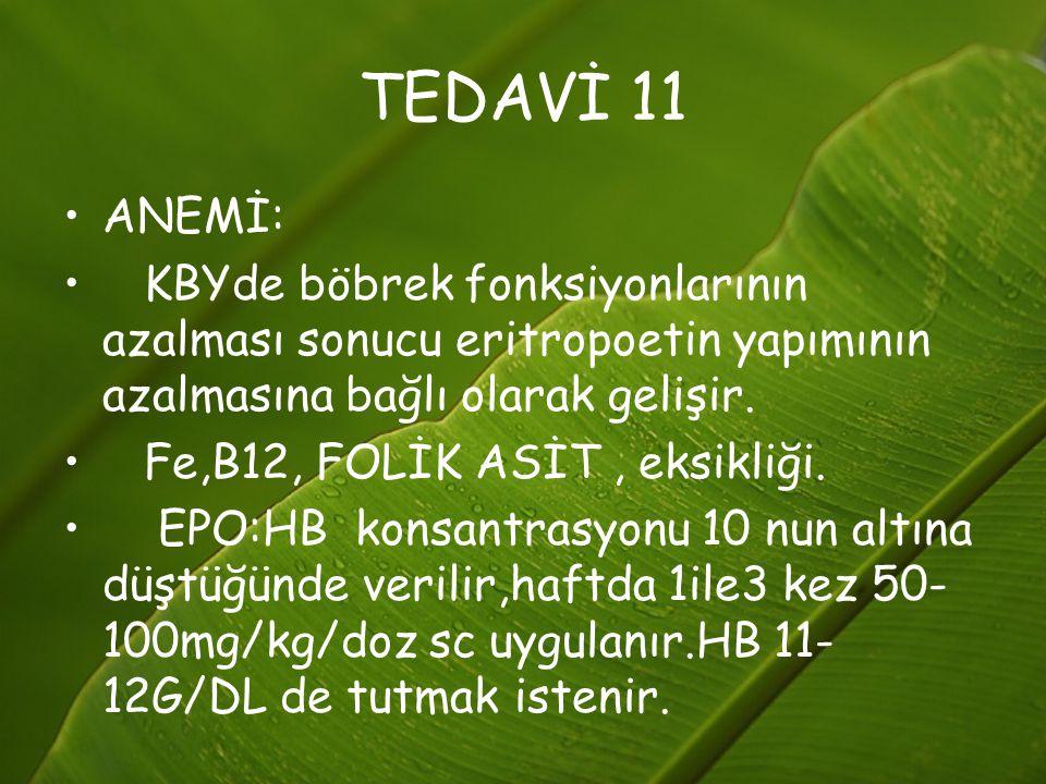 TEDAVİ 11 ANEMİ: KBYde böbrek fonksiyonlarının azalması sonucu eritropoetin yapımının azalmasına bağlı olarak gelişir.