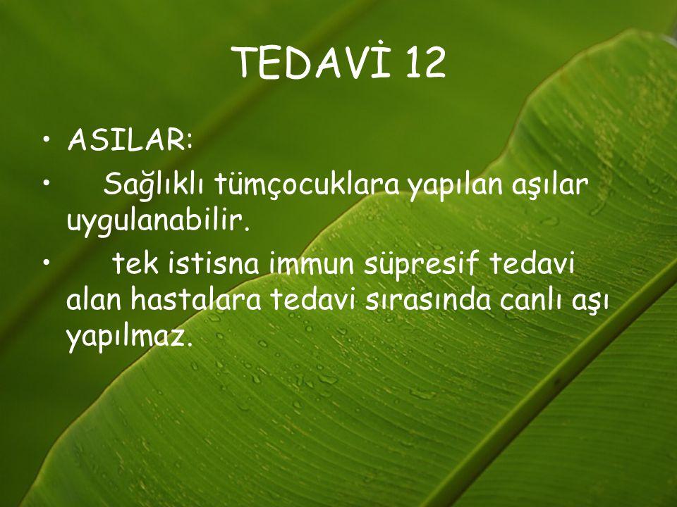 TEDAVİ 12 ASILAR: Sağlıklı tümçocuklara yapılan aşılar uygulanabilir.