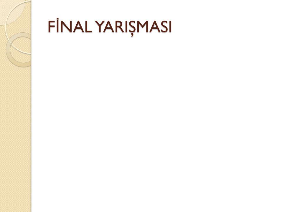 FİNAL YARIŞMASI