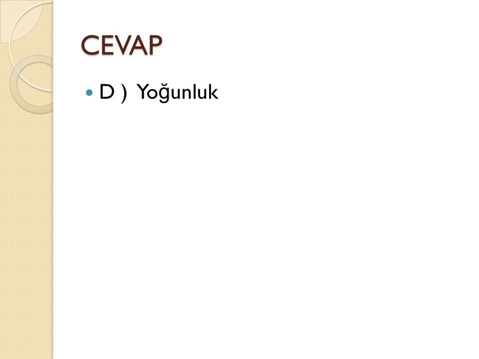 CEVAP D ) Yoğunluk