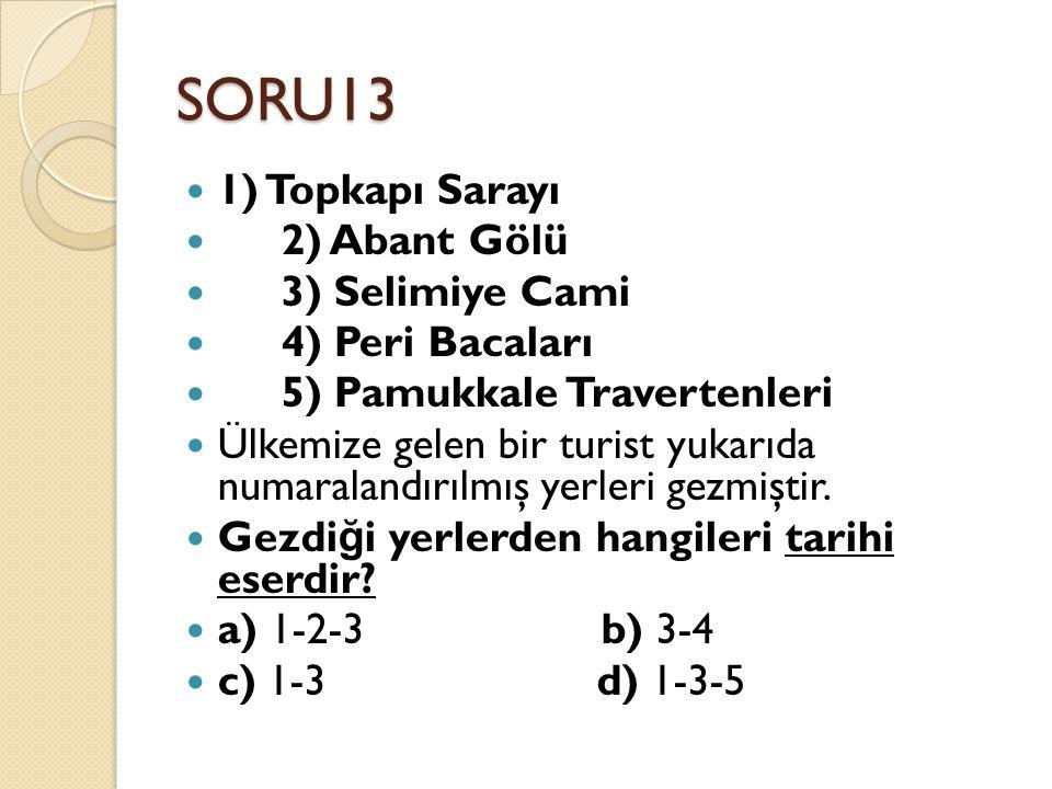 SORU13 1) Topkapı Sarayı 2) Abant Gölü 3) Selimiye Cami