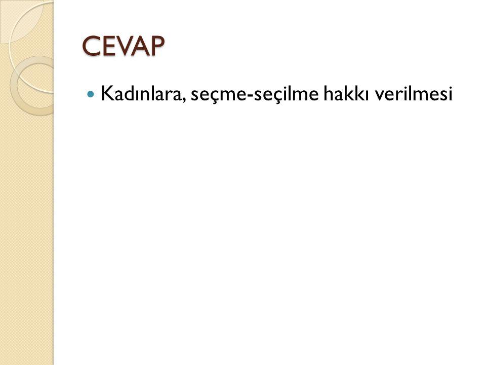 CEVAP Kadınlara, seçme-seçilme hakkı verilmesi