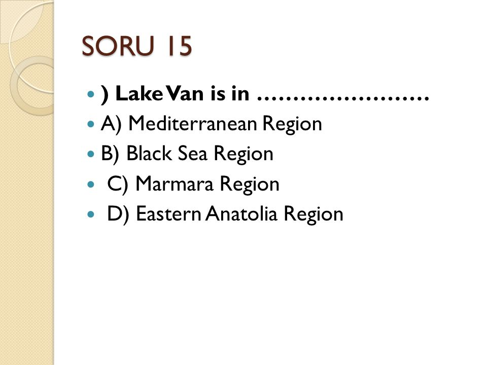 SORU 15 ) Lake Van is in …………………… A) Mediterranean Region