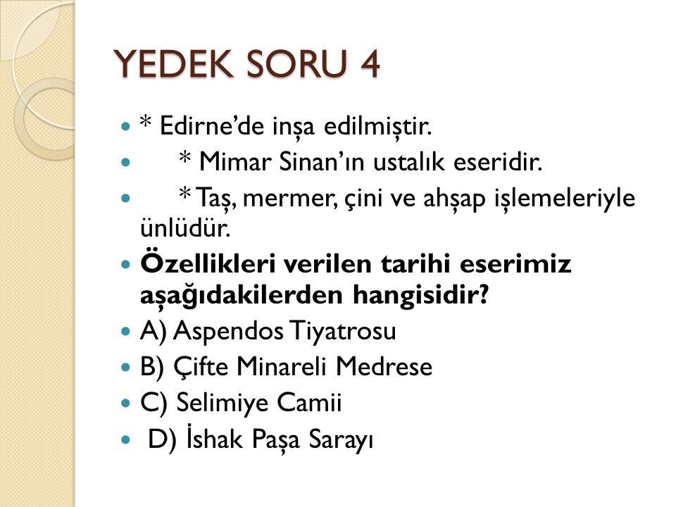 YEDEK SORU 4 * Edirne'de inşa edilmiştir.